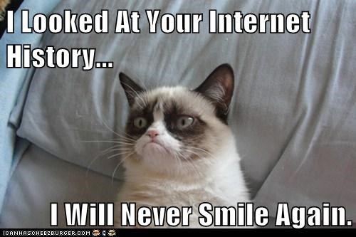 I Looked At Your Internet History...  I Will Never Smile Again.