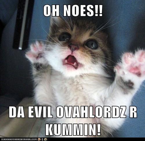 OH NOES!!  DA EVIL OVAHLORDZ R KUMMIN!