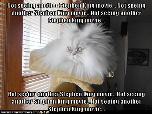 Not seeing another Stephen King movie... Not seeing another Stephen King movie...Not seeing another Stephen King movie...  Not seeing another Stephen King movie...Not seeing another Stephen King movie...Not seeing another Stephen King movie...