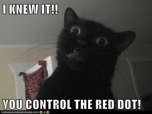 I KNEW IT!!  YOU CONTROL THE RED DOT!
