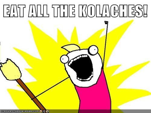 EAT ALL THE KOLACHES!