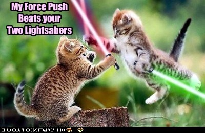 My Force Push  Beats your  Two Lightsabers