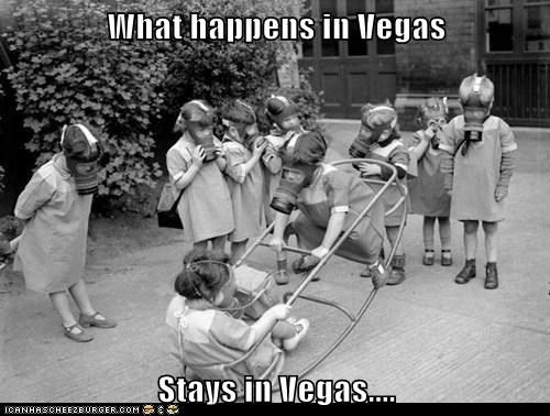 What happens in Vegas  Stays in Vegas....