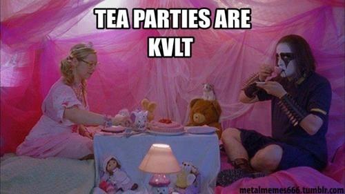 kvlt,metalheads,heavy metal,tea parties