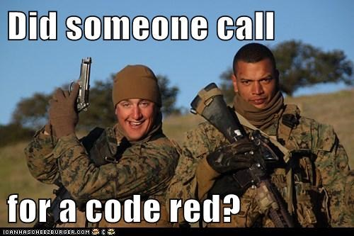 Did someone call   for a code red?
