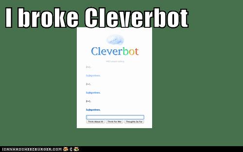 I broke Cleverbot
