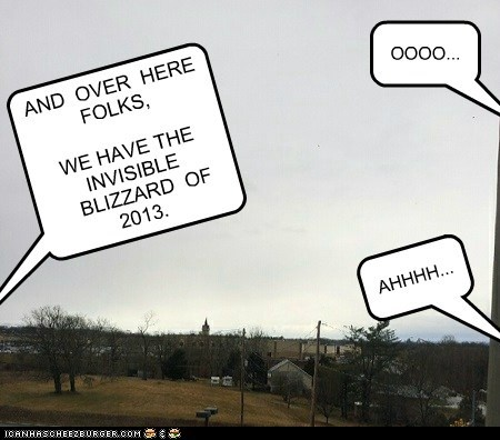 AND  OVER  HERE  FOLKS,    WE HAVE THE  INVISIBLE    BLIZZARD  OF   2013.