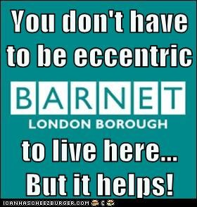 You don't have to be eccentric  to live here... But it helps!