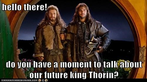 hello there!  do you have a moment to talk about our future king Thorin?