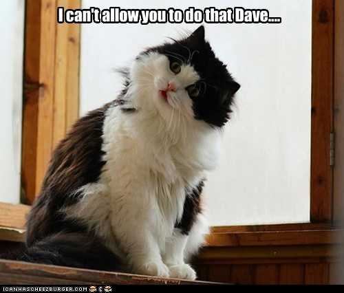 I can't allow you to do that Dave....