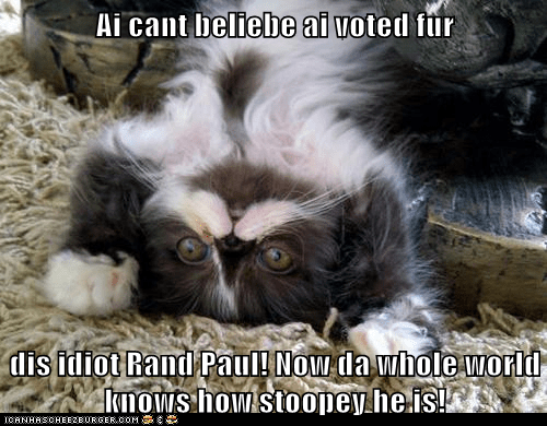 Ai cant beliebe ai voted fur  dis idiot Rand Paul! Now da whole world knows how stoopey he is!