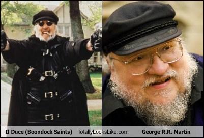 il duce,boondock saints,TLL,george r r martin