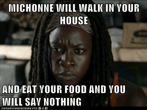 MICHONNE WILL WALK IN YOUR HOUSE  AND EAT YOUR FOOD AND YOU WILL SAY NOTHING