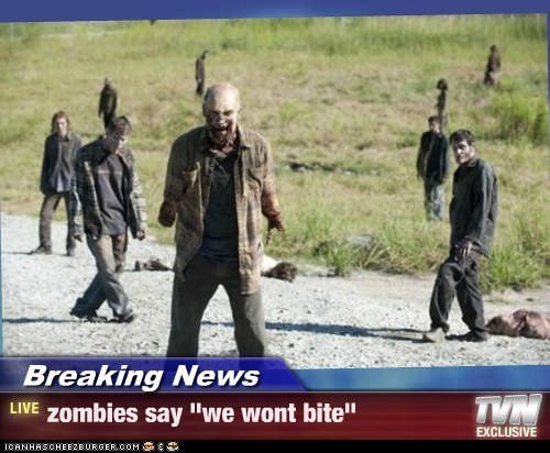 "Breaking News - zombies say ""we wont bite"""