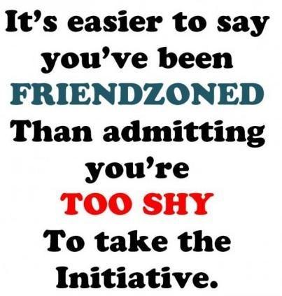 too shy,friendzone,take the initiative