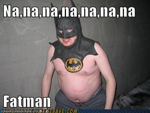 Na,na,na,na,na,na,na  Fatman