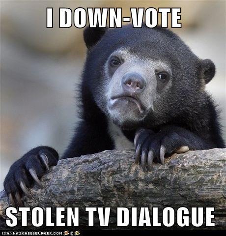 I DOWN-VOTE  STOLEN TV DIALOGUE