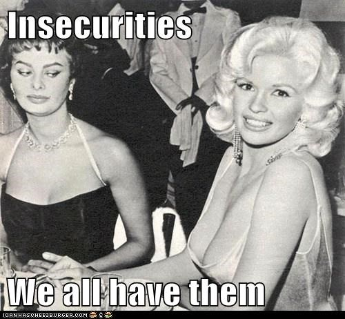 Insecurities  We all have them