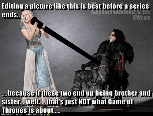 Editing a picture like this is best before a series ends..  ....because if these two end up being brother and sister....well.....that's just NOT what Game of Thrones is about.....