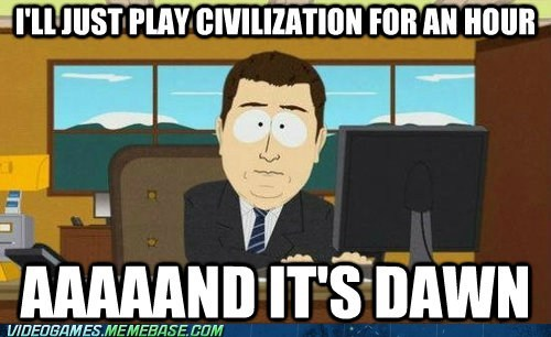 One Does Not Simply Play Civilization for a Short Period of Time