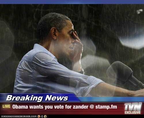 Breaking News - Obama wants you vote for zander @ stamp.fm