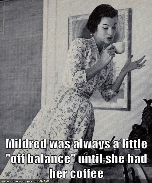 "Mildred was always a little ""off balance"" until she had her coffee"