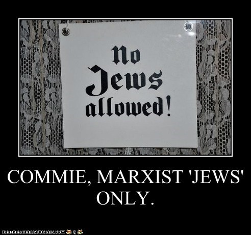 COMMIE, MARXIST 'JEWS' ONLY.
