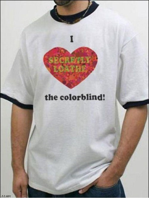color blind,trolling,t shirts,poorly dressed,g rated