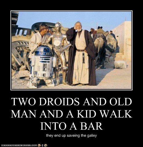 TWO DROIDS AND OLD MAN AND A KID WALK INTO A BAR