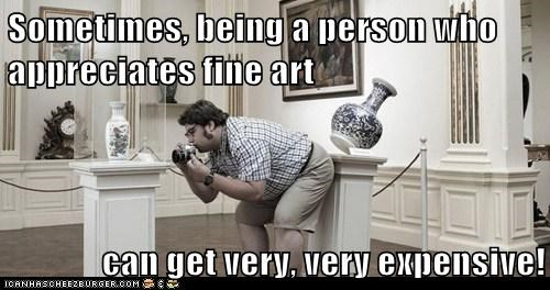 Sometimes, being a person who appreciates fine art  can get very, very expensive!