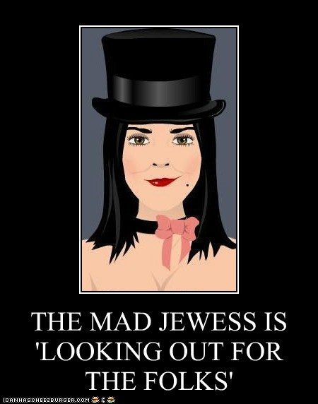 THE MAD JEWESS IS 'LOOKING OUT FOR THE FOLKS'