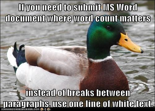 If you need to submit MS Word document where word count matters  instead of breaks between paragraphs, use one line of white text.