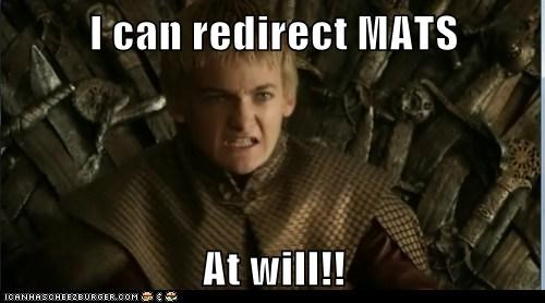 I can redirect MATS  At will!!
