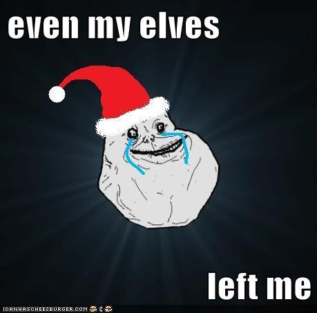 even my elves  left me