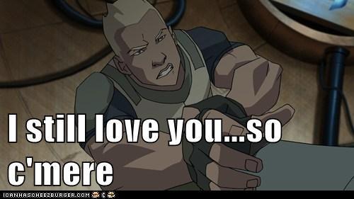 I still love you...so c'mere