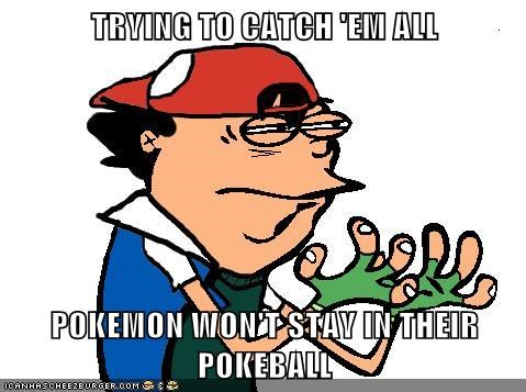 TRYING TO CATCH 'EM ALL  POKEMON WON'T STAY IN THEIR POKEBALL