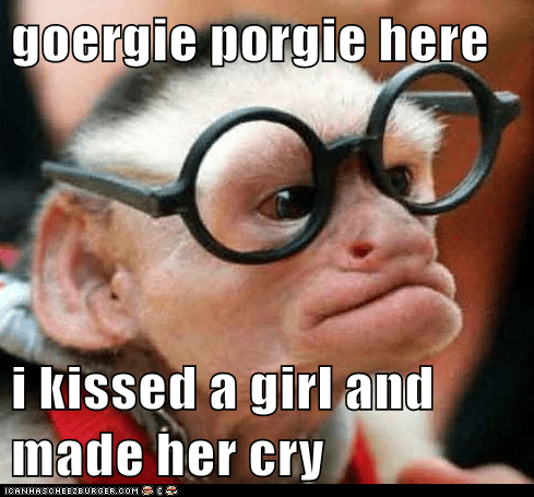 goergie porgie here  i kissed a girl and made her cry