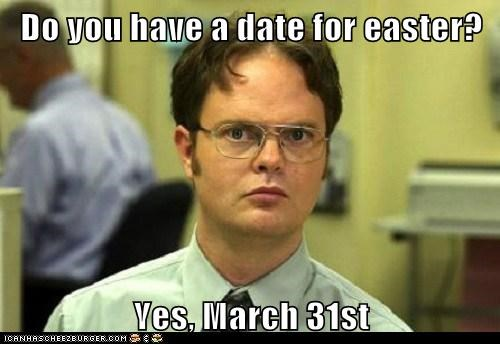 Do you have a date for easter?  Yes, March 31st