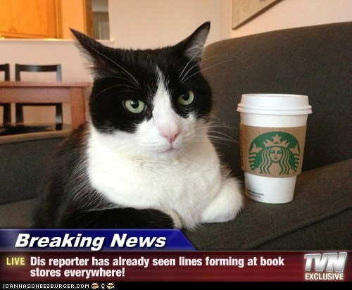 Breaking News - Dis reporter has already seen lines forming at book stores everywhere!
