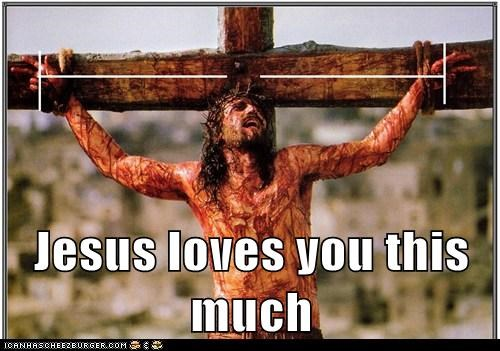 Jesus loves you this much