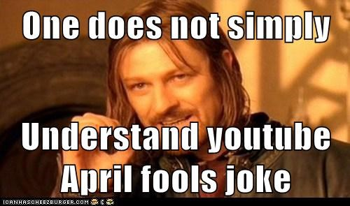 One does not simply  Understand youtube April fools joke