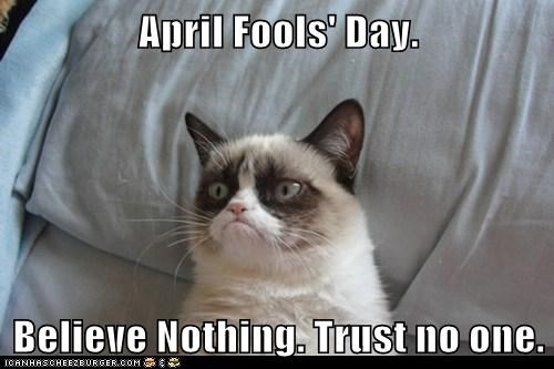April Fools' Day.  Believe Nothing. Trust no one.