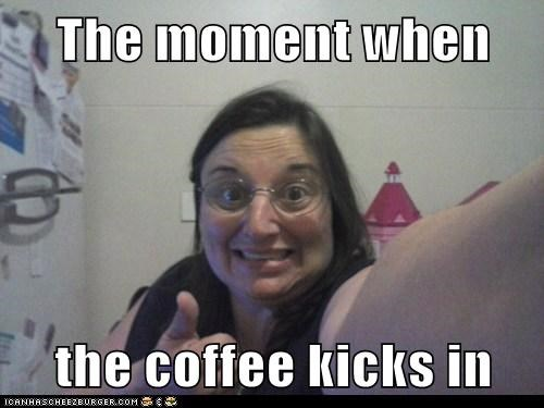 The moment when  the coffee kicks in