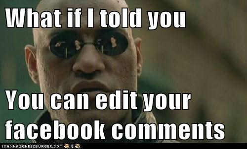 What if I told you  You can edit your facebook comments
