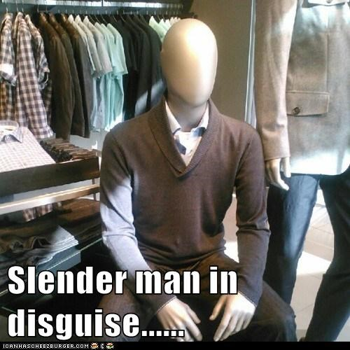 Slender man in disguise......