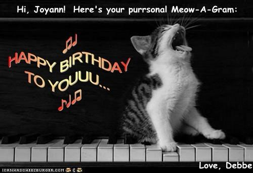 Hi, Joyann!  Here's your purrsonal Meow-A-Gram:  Love, Debbe