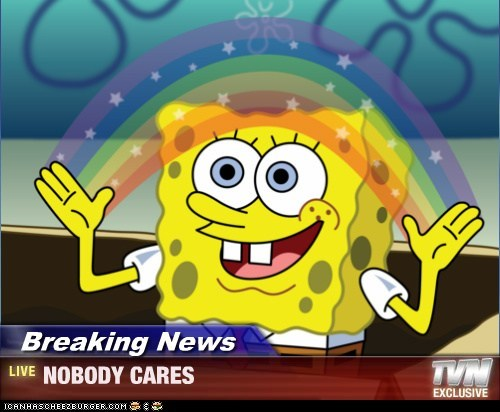 Breaking News - NOBODY CARES
