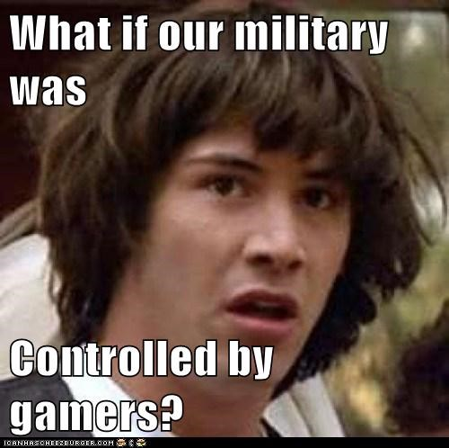 What if our military was  Controlled by gamers?