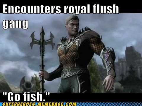 go fish,royal flush,puns,aquaman