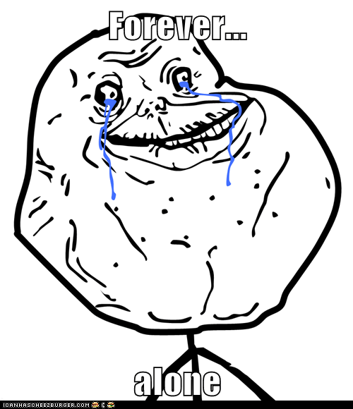 Forever...  alone